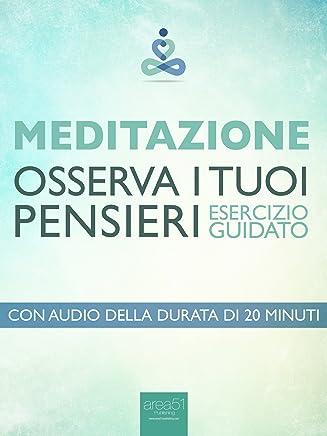 Meditazione. Osserva i tuoi pensieri: Esercizio guidato