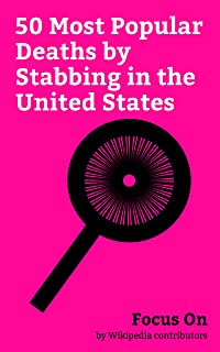 Focus On: 50 Most Popular Deaths by Stabbing in the United States: Nicole Brown Simpson, Ron Goldman, Sharon Tate, Elliott Smith, Murder of Kitty Genovese, ... Keddie Murders, etc. (English Edition)