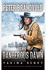 The Dangerous Dawn : A Western Fiction Classic (Yakima Henry Book 6) Kindle Edition