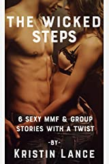 The Wicked Steps: A Collection of 6 Bisexual MMF and Group Sex Stories (Kristin Lance Anthologies Book 4) Kindle Edition