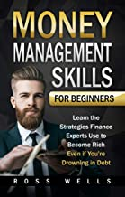 Money Management Skills for Beginners: Learn the Strategies Finance Experts Use to Become Rich — Even if You're Drowning in Debt (English Edition)