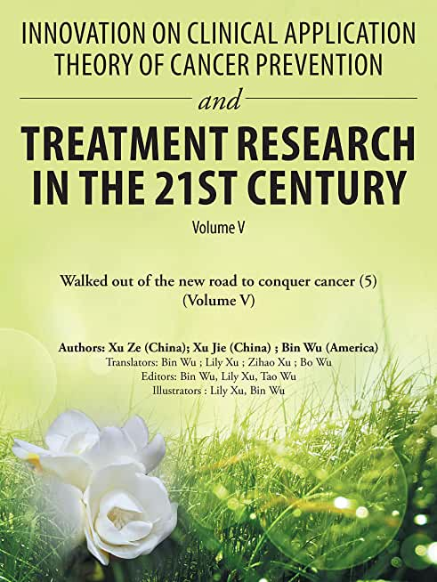 Innovation on Clinical Application Theory of Cancer Prevention and Treatment Research in the 21St Century: Volume V (English Edition)