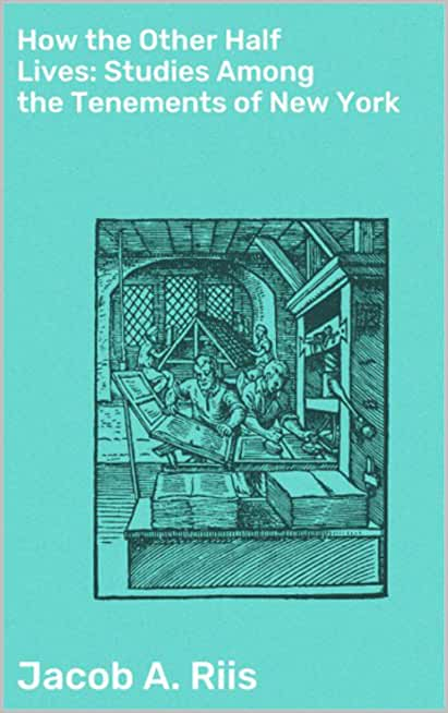How the Other Half Lives: Studies Among the Tenements of New York (English Edition)