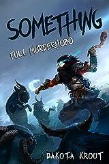 Something (Full Murderhobo Book 1) Kindle Edition