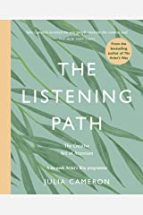 The Listening Path: The Creative Art of Attention - A Six Week Artist's Way Programme Kindle Edition