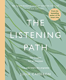 The Listening Path: The Creative Art of Attention - A Six Week Artist's Way Programme
