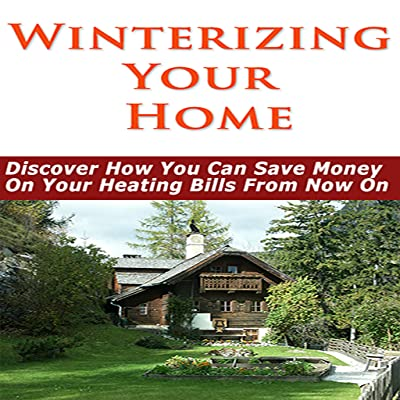 Winterizing Your Home : Discover How You Can Save Money On Your Heating Bills From Now On!