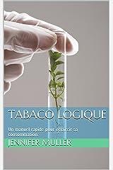 Tabaco Logique: Un manuel rapide pour éclaircir sa consommation. Format Kindle