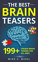 Brain Teasers: The Best 199+ Unique Brain Teasers For All Ages (Riddles, Brain Teasers And Trick Questions Book 1)