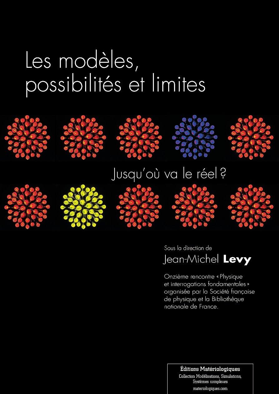 全滅させる整然とした崩壊Les modèles, possibilités et limites: Jusqu'où va le réel?? (French Edition)