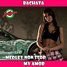 Bachata Mi Amor Medley: Ay Amor / Mi Poesia / Chan Chan / Azucar / Declaracion / Como Cancion / No Vale La Pena / La Duena del Swing / Sonero Soy / Me Rompe el Coco / Guantanamera / Donde Donde / La Vida