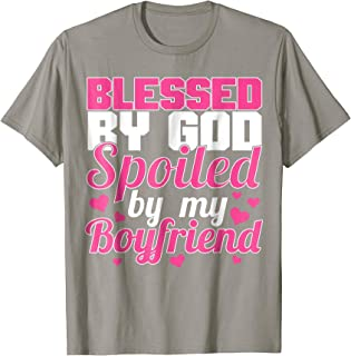 Spoiled By My Boyfriend Blessed By God Funny Girlfriend Tee