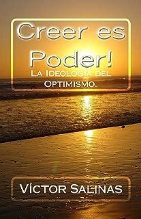 Creer es Poder!: La Ideología del Optimismo. (Spanish Edition)