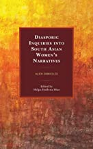 Diasporic Inquiries into South Asian Women's Narratives: Alien Domiciles (English Edition)