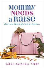Mommy Needs a Raise (Because Quitting's Not an Option)