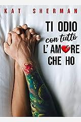 Ti odio con tutto l'amore che ho (Italian Edition) Versión Kindle