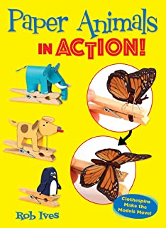 Paper Animals in Action!: Clothespins Make the Models Move!