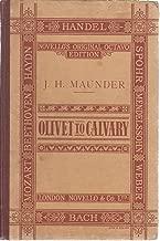 OLIVET TO CALVARY: A SACRED CANTATA.