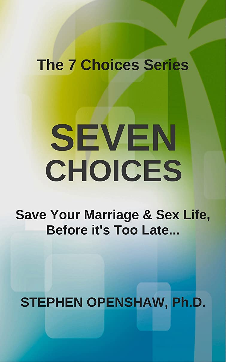才能寝室まっすぐにするSeven Choices: Save your marriage & sex life, before it's too late... (7 Choices Series Book 1) (English Edition)