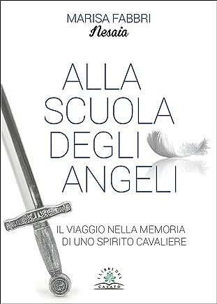 Alla scuola degli angeli: Il viaggio nella memoria di uno spirito cavaliere