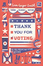 Thank You for Voting Young Readers' Edition: The Past, Present, and Future of Voting