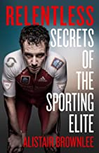 Relentless: Secrets of the Sporting Elite (English Edition)
