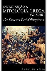 Os Deuses Pré-Olímpicos (Introdução à Mitologia Grega Livro 1) eBook Kindle