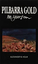 Pilbarra Gold - 100 Years On: The Experiences of a Family and Their Friends on a Goldfield in the North West of Western Australia During the Nineteen-Eighties
