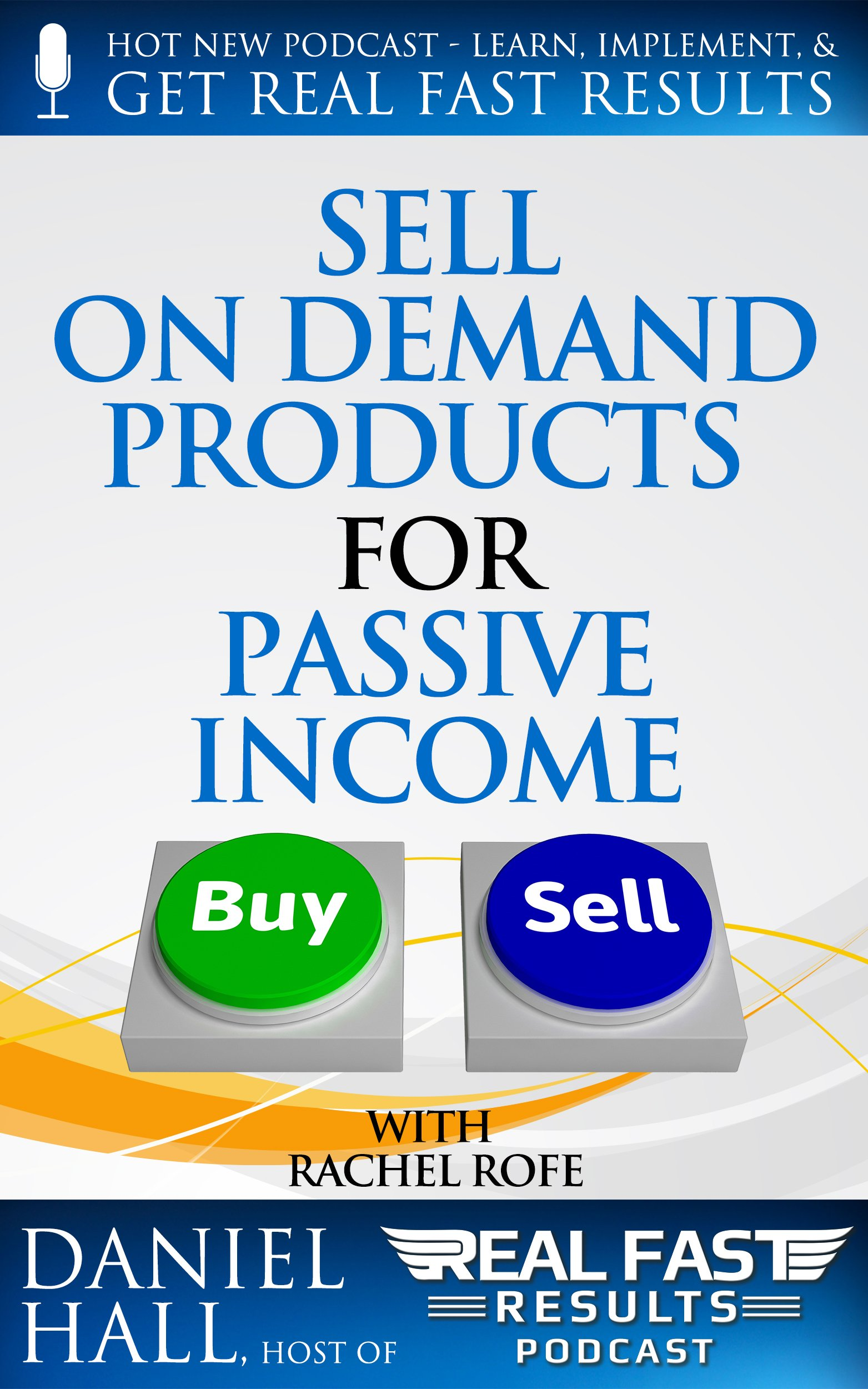 Sell On Demand Products for Passive Income (Real Fast Results Book 35)