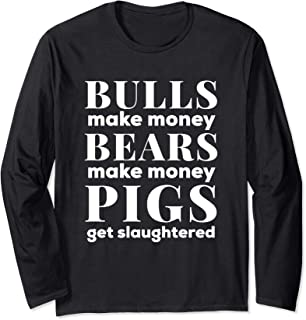 Bulls and Bears Make Money Stock Market Long Sleeve T-Shirt