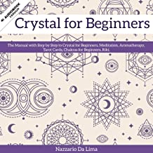 Crystal for Beginners: The Manual with Step by Step to Crystal for Beginners, Meditation, Aromatherapy, Tarot Cards, Chakras for Beginners, Riki.