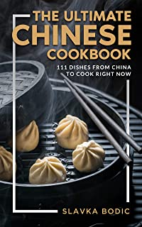 The Ultimate Chinese Cookbook: 111 Dishes From China To Cook Right Now (World Cuisines Book 24)