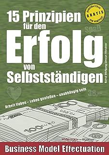 15 Prinzipien für den Erfolg von Selbstständigen: Arbeit lieben – Leben genießen – unabhängig sein (Business Model Effectuation 1) (German Edition)