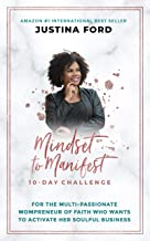 Mindset to Manifest 10-Day Challenge: For the Multi-Passionate Mompreneur of Faith Who Wants to Activate Her Soulful Business