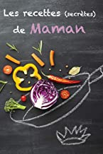 Livres Les Recettes (Secrètes) De Maman: Carnet de Cuisine à Compléter (dimension 15,2cm x 22,8cm) Mon Carnet de Recettes à Remplir: Cahier de Cuisine à Compléter, 95 recettes PDF