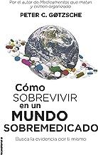 Cómo sobrevivir en un mundo sobremedicado: Busca la evidencia por ti mismo (No Ficción) (Spanish Edition)