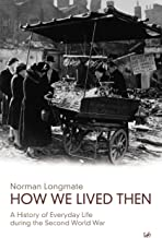 How We Lived Then: History of Everyday Life During the Second World War, A (English Edition)