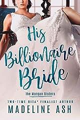 His Billionaire Bride (The Morgan Sisters Book 2) Kindle Edition