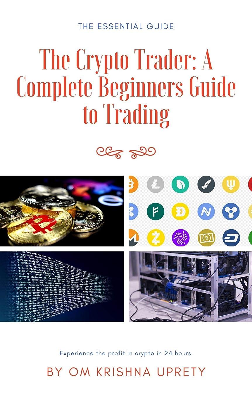 幹アミューズメント騒The Crypto Trader: A Complete Beginners Guide to Trading (English Edition)