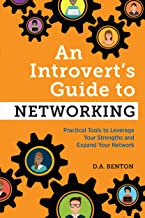 An Introvert's Guide to Networking: Practical Tools to Leverage Your Strengths and Expand Your Network