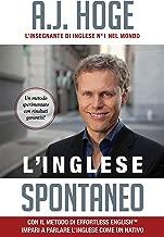 L'Inglese Spontaneo: Con Il Metodo Di Effortless English Impari a Parlare L'Inglese Come Un Nativo (Italian Edition)