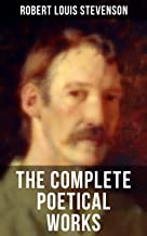 The Complete Poetical Works of Robert Louis Stevenson: A Child's Garden of Verses, Underwoods, Songs of Travel, Ballads and Other Poems by a prolific Scottish ... Case of Dr. Jekyll and Mr. Hyde, Kidnapped