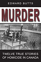 Murder: Twelve True Stories of Homicide in Canada (English Edition)