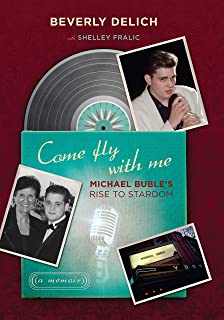 Come Fly with Me: Michael Bublé's Rise to Stardom, a Memoir