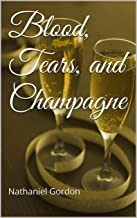 Blood, Tears, and Champagne