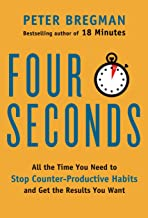 Four Seconds: All the Time You Need to Stop Counter-Productive Habits and Get the Results You Want by Peter Bregman (12-Mar-2015) Hardcover
