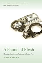 A Pound of Flesh: Monetary Sanctions as Punishment for the Poor (American Sociological Association's Rose Series)