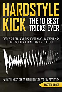 THE 10 BEST HARDSTYLE KICK TRICKS EVER: Discover 10 Essential Tips How to Make a Hardstyle Kick in FL Studio, Ableton, Cub...