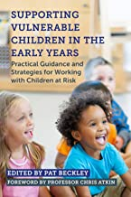 Supporting Vulnerable Children in the Early Years: Practical Guidance and Strategies for Working with Children at Risk