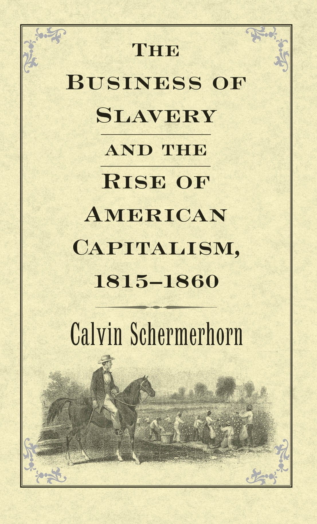 The Business of Slavery and the Rise of American Capitalism, 1815–1860
